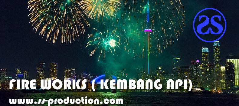 FIRE WORKS ( KEMBANG API)